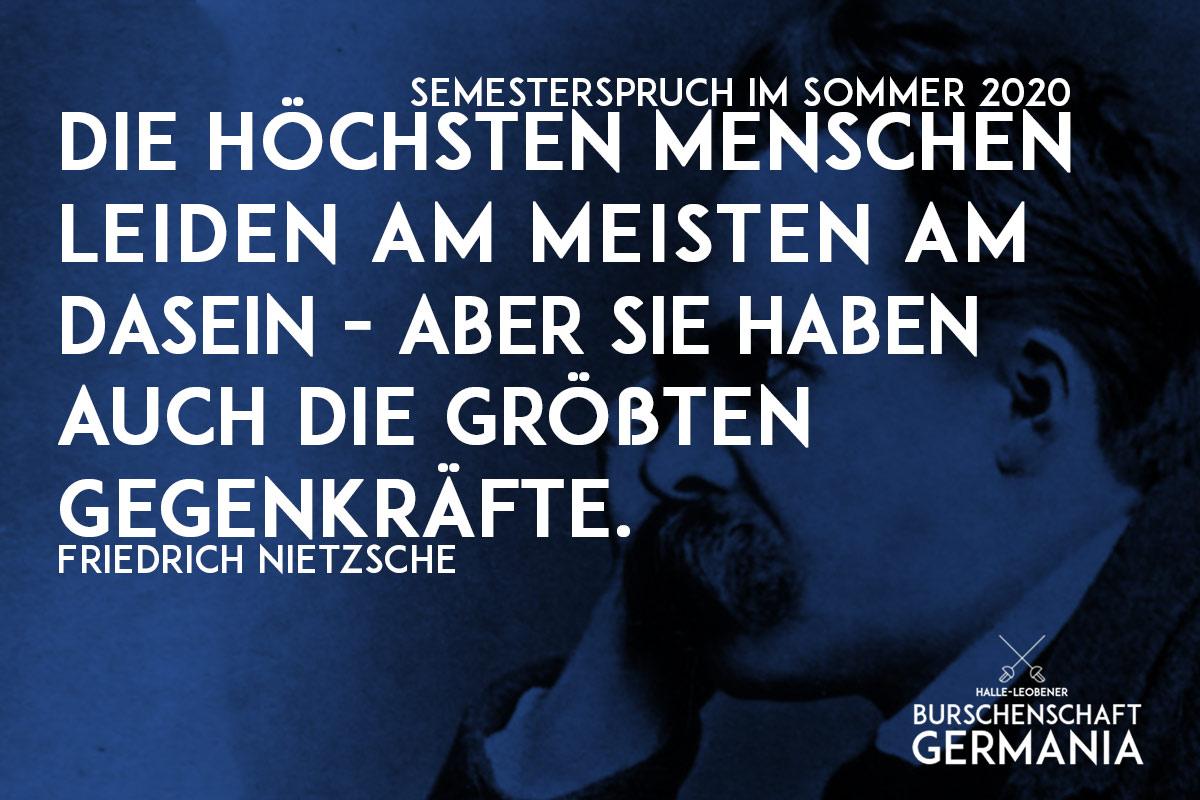 Semesterspruch im Sommer 2020: Die höchsten Menschen leiden am Meisten am Dasein - Aber sie haben auch die größten Gegenkräfte - Friedrich Nietzsche